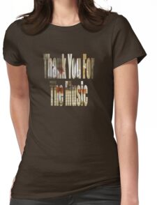 Thank You For The Music Womens Fitted T-Shirt