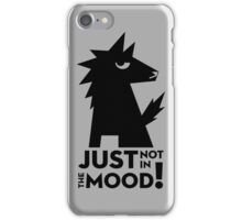 Not in the mood iPhone Case/Skin
