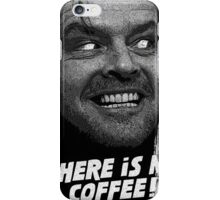 Where's my coffee!!! Johnny! iPhone Case/Skin