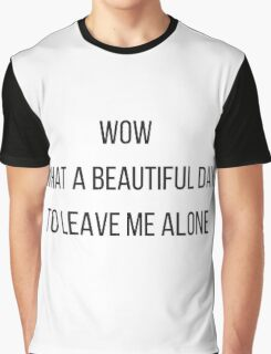 A beautiful day to leave me alone. Graphic T-Shirt