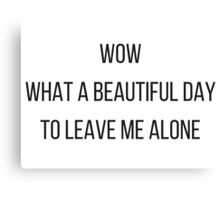 A beautiful day to leave me alone. Canvas Print