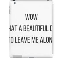 A beautiful day to leave me alone. iPad Case/Skin