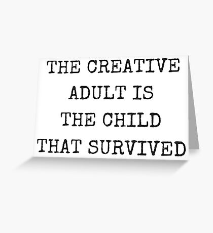The creative adult is the child that survived. Greeting Card