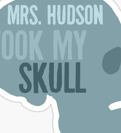 Mrs. Hudson Took My Skull (Sherlock BBC) Sticker