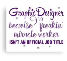 Graphic Designer - freakin' miracle worker! Canvas Print