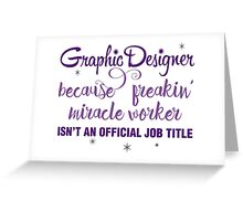 Graphic Designer - freakin' miracle worker! Greeting Card