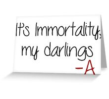 Pretty Little Liars - It's Immortality my Darlings Greeting Card