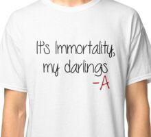 Pretty Little Liars - It's Immortality my Darlings Classic T-Shirt