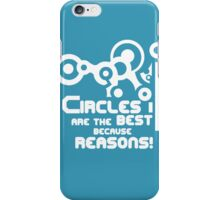 Circles are the best because REASONS iPhone Case/Skin