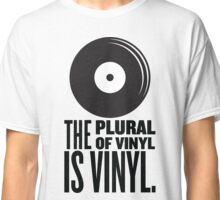 The Plural Of Vinyl Is Vinyl Classic T-Shirt