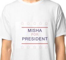 Misha for President Classic T-Shirt