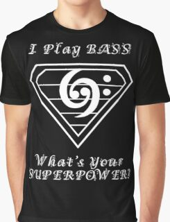 I play bass What's Your Superpower - Bass Players Tshirt Graphic T-Shirt