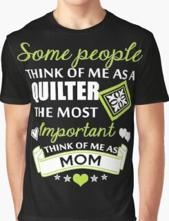 Some People Think Of Me As A Quilter The Most Important Think Of Me As Mom, Quilter Mom T-Shirt Graphic T-Shirt