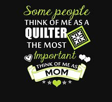 Some People Think Of Me As A Quilter The Most Important Think Of Me As Mom, Quilter Mom T-Shirt Unisex T-Shirt