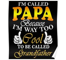 I'm Called Papa Because I'm Way Too Cool To Be Called Grandfather Poster