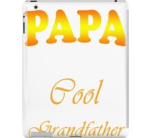 I'm Called Papa Because I'm Way Too Cool To Be Called Grandfather iPad Case/Skin