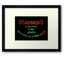 Quotes and quips - madness... Framed Print