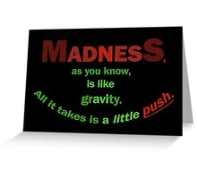 Quotes and quips - madness... Greeting Card