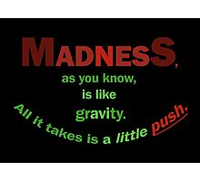 Quotes and quips - madness... Photographic Print