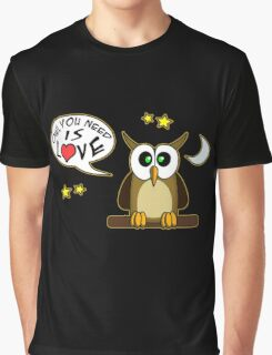 Owl you need is love! Graphic T-Shirt