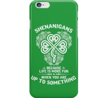 Shenanigans - Because Life Is More Fun When You Are Up To Something iPhone Case/Skin