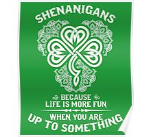 Shenanigans - Because Life Is More Fun When You Are Up To Something Poster