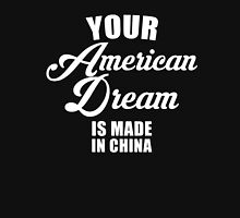 your American Dream Is Made In China Unisex T-Shirt