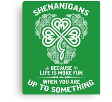 Shenanigans - Because Life Is More Fun When You Are Up To Something Canvas Print