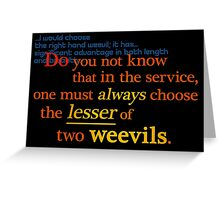 Quotes and quips - lesser of two weevils... Greeting Card