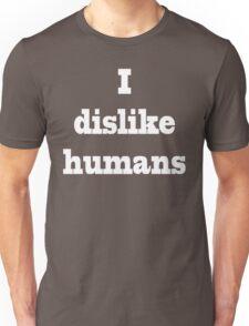 I dislike humans Unisex T-Shirt