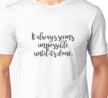 It Always Seems Impossible Till It's Done Unisex T-Shirt