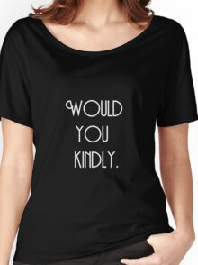 Would You Kindly? (White) Women's Relaxed Fit T-Shirt