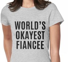 Worlds Okayest Fiancee Womens Fitted T-Shirt