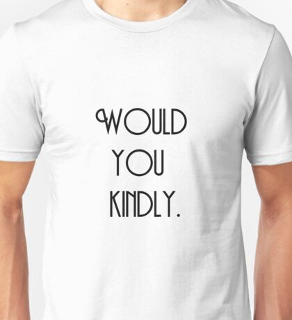 Would You Kindly? (Black) Unisex T-Shirt