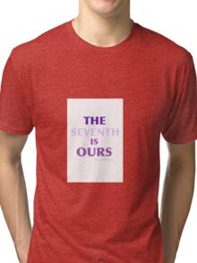 THE SEVENTH IS OURS Tri-blend T-Shirt