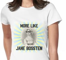 More Like Jane Bossten (Part Deux) Womens Fitted T-Shirt