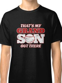 That's My Grandson Out There - Baseball Classic T-Shirt