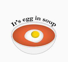 It's Egg In Soup Unisex T-Shirt