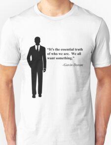 """We all want something."" -Gavin Doran T-Shirt"