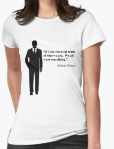 """""""We all want something."""" -Gavin Doran Womens Fitted T-Shirt"""