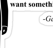 """We all want something."" -Gavin Doran Sticker"
