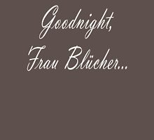 Goodnight Frau Blucher Unisex T-Shirt