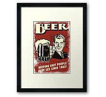 Beer, Helping Ugly People Have Sex Since 1862! Framed Print