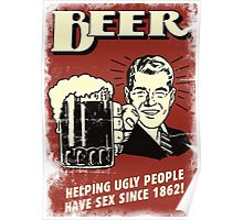 Beer, Helping Ugly People Have Sex Since 1862! Poster