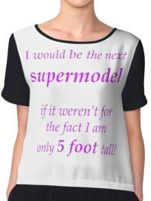Supermodel if it weren't for the fact only 5 foot tall  Chiffon Top