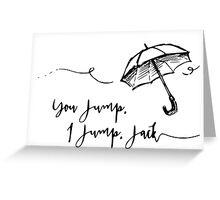 Gilmore Girls- You jump, I jump.. Greeting Card