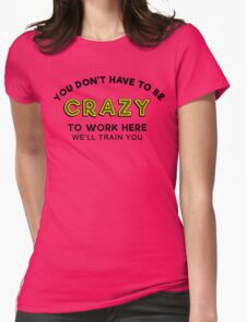 Crazy to work here Womens Fitted T-Shirt