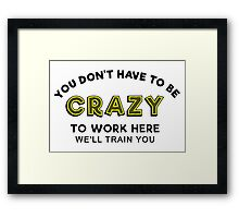 Crazy to work here Framed Print