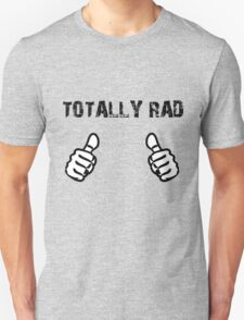 Totally Rad Dude Unisex T-Shirt