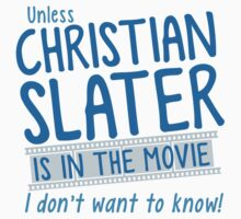 Unless Christian Slater is in the movie, I don't want to know! Kids Tee
